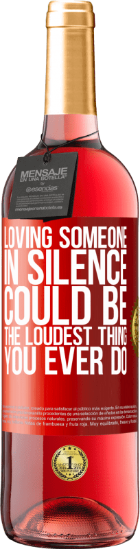 24,95 € Free Shipping | Rosé Wine ROSÉ Edition Loving someone in silence could be the loudest thing you ever do Red Label. Customizable label Young wine Harvest 2020 Tempranillo