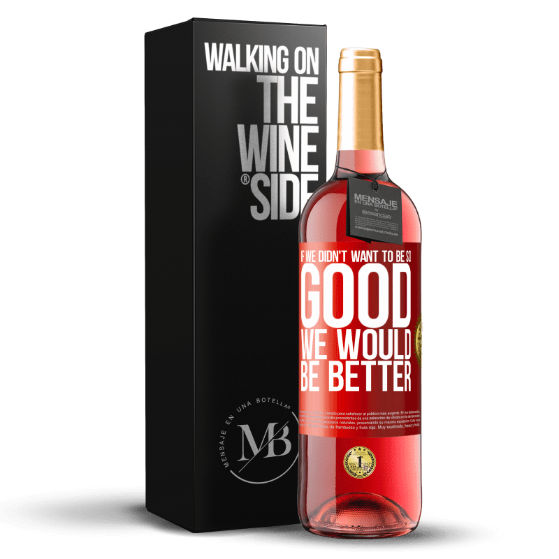 24,95 € Free Shipping | Rosé Wine ROSÉ Edition If we didn't want to be so good, we would be better Red Label. Customizable label Young wine Harvest 2020 Tempranillo