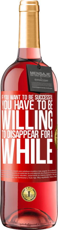 24,95 € Free Shipping | Rosé Wine ROSÉ Edition If you want to be successful you have to be willing to disappear for a while Red Label. Customizable label Young wine Harvest 2020 Tempranillo