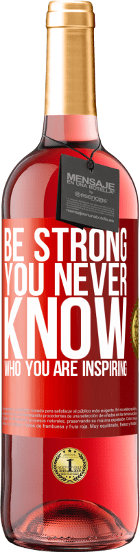 24,95 € Free Shipping | Rosé Wine ROSÉ Edition Be strong. You never know who you are inspiring Red Label. Customizable label Young wine Harvest 2020 Tempranillo