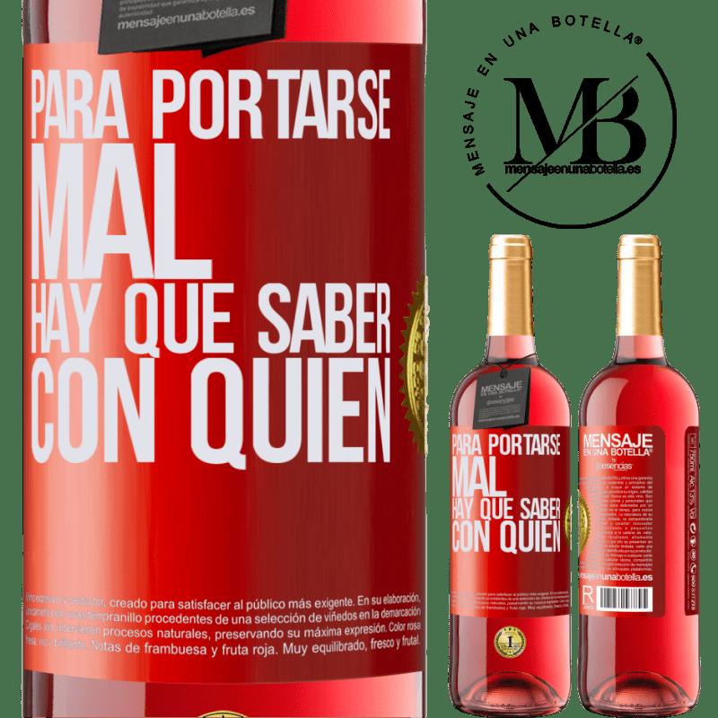 24,95 € Envoi gratuit | Vin rosé Édition ROSÉ Pour mal se comporter, il faut savoir qui Étiquette Rouge. Étiquette personnalisable Vin jeune Récolte 2020 Tempranillo