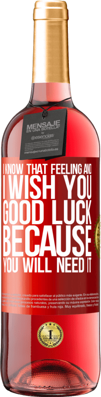 24,95 € Free Shipping   Rosé Wine ROSÉ Edition I know that feeling, and I wish you good luck, because you will need it Red Label. Customizable label Young wine Harvest 2020 Tempranillo