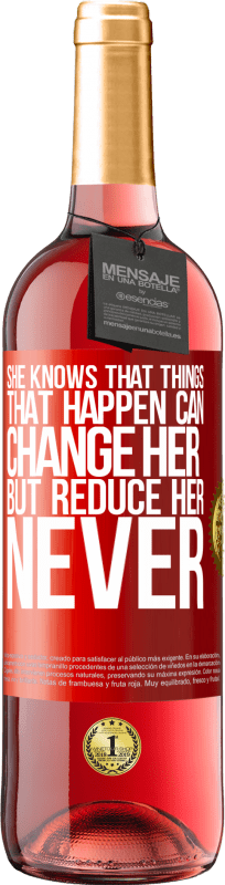 24,95 € Free Shipping   Rosé Wine ROSÉ Edition She knows that things that happen can change her, but reduce her, never Red Label. Customizable label Young wine Harvest 2020 Tempranillo