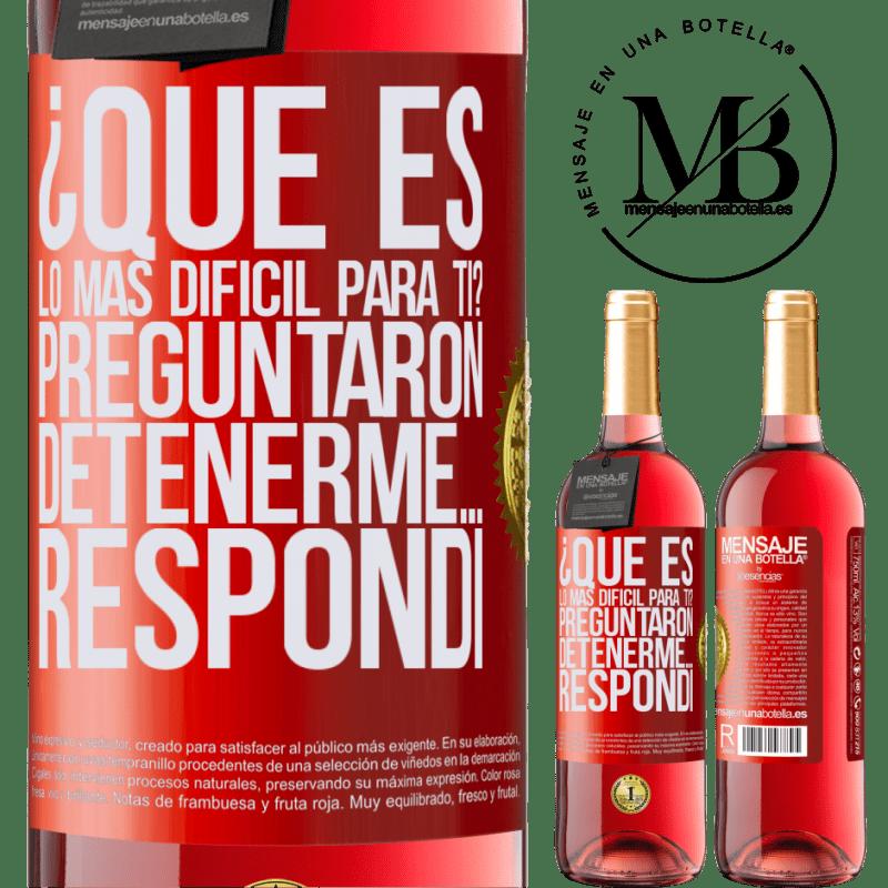 24,95 € Envoi gratuit | Vin rosé Édition ROSÉ qu'est-ce qui est le plus difficile pour toi? Ils ont demandé. Arrêtez-moi ... j'ai répondu Étiquette Rouge. Étiquette personnalisable Vin jeune Récolte 2020 Tempranillo