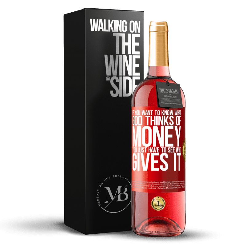 24,95 € Free Shipping   Rosé Wine ROSÉ Edition If you want to know what God thinks of money, you just have to see who gives it Red Label. Customizable label Young wine Harvest 2020 Tempranillo