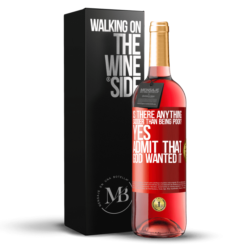 24,95 € Free Shipping   Rosé Wine ROSÉ Edition is there anything sadder than being poor? Yes. Admit that God wanted it Red Label. Customizable label Young wine Harvest 2020 Tempranillo