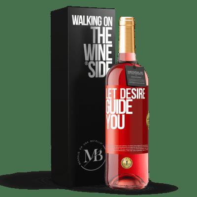 «Let desire guide you» ROSÉ Edition