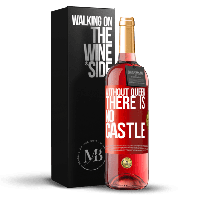 «Without queen, there is no castle» ROSÉ Edition