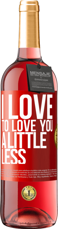 24,95 € Free Shipping   Rosé Wine ROSÉ Edition I love to love you a little less Red Label. Customizable label Young wine Harvest 2020 Tempranillo