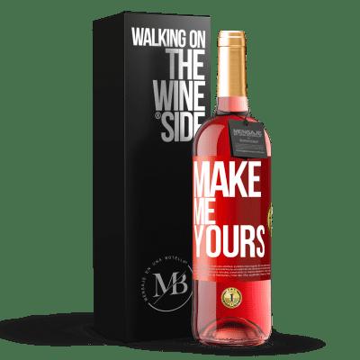 «Make me yours» ROSÉ Edition