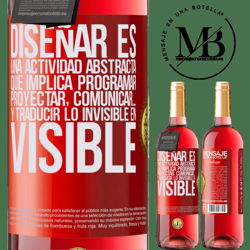 24,95 € Envoi gratuit   Vin rosé Édition ROSÉ Le design est une activité abstraite qui implique de programmer, projeter, communiquer ... et traduire l'invisible en visible Étiquette Rouge. Étiquette personnalisable Vin jeune Récolte 2020 Tempranillo