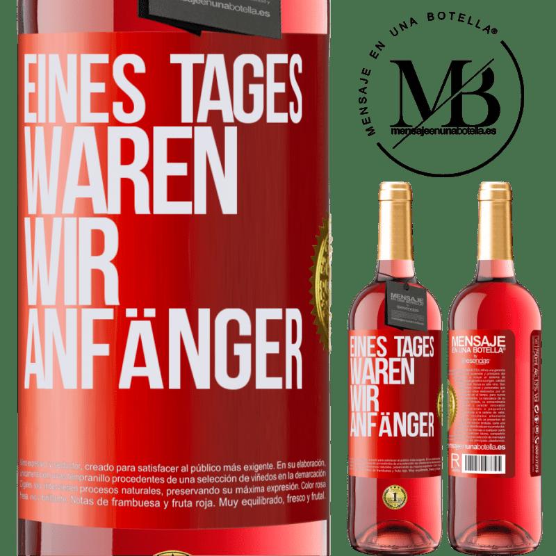 24,95 € Kostenloser Versand   Roséwein ROSÉ Ausgabe Eines Tages waren wir Anfänger Rote Markierung. Anpassbares Etikett Junger Wein Ernte 2020 Tempranillo