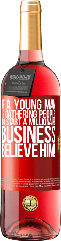 24,95 € Free Shipping   Rosé Wine ROSÉ Edition If a young man is gathering people to start a millionaire business, believe him! Red Label. Customizable label Young wine Harvest 2020 Tempranillo