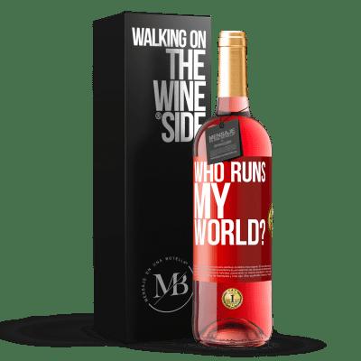 «who runs my world?» ROSÉ Edition