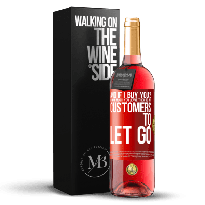 «and if I buy you 2 in how much you leave them to me? Customers to let go» ROSÉ Edition