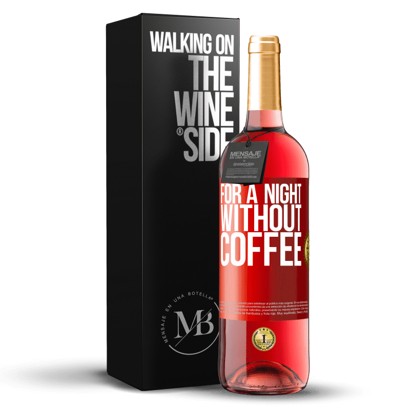 24,95 € Free Shipping | Rosé Wine ROSÉ Edition For a night without coffee Red Label. Customizable label Young wine Harvest 2020 Tempranillo