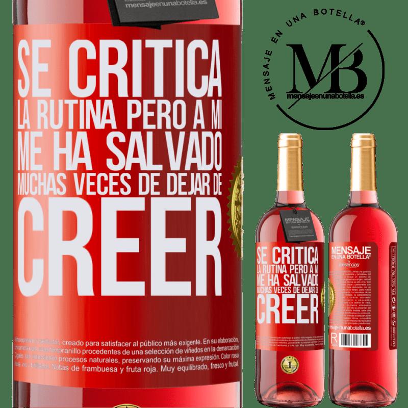 24,95 € Envoi gratuit | Vin rosé Édition ROSÉ La routine est critiquée, mais elle m'a sauvé plusieurs fois d'arrêter de croire Étiquette Rouge. Étiquette personnalisable Vin jeune Récolte 2020 Tempranillo