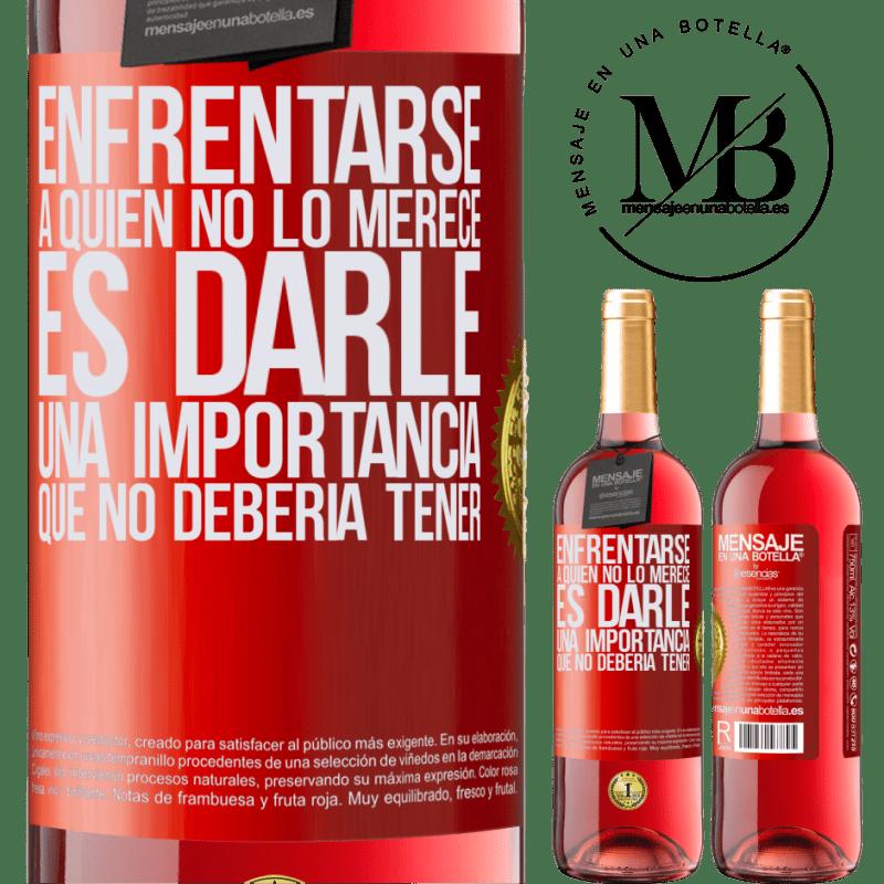 24,95 € Envoi gratuit | Vin rosé Édition ROSÉ Faire face à ceux qui ne le méritent pas, c'est lui donner une importance qu'il ne devrait pas avoir Étiquette Rouge. Étiquette personnalisable Vin jeune Récolte 2020 Tempranillo