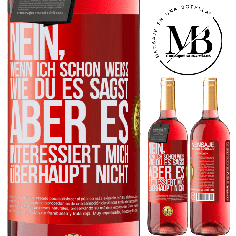 24,95 € Kostenloser Versand | Roséwein ROSÉ Ausgabe Nein, wenn ich schon weiß, wie du es sagst, aber es interessiert mich überhaupt nicht Rote Markierung. Anpassbares Etikett Junger Wein Ernte 2020 Tempranillo