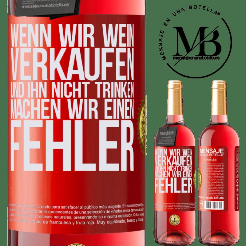 24,95 € Kostenloser Versand | Roséwein ROSÉ Ausgabe Wenn wir Wein verkaufen und ihn nicht trinken, machen wir einen Fehler Rote Markierung. Anpassbares Etikett Junger Wein Ernte 2020 Tempranillo
