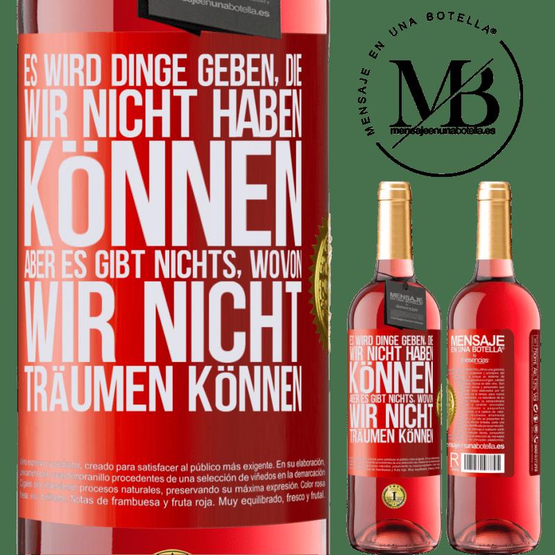 24,95 € Kostenloser Versand | Roséwein ROSÉ Ausgabe Es wird Dinge geben, die wir nicht haben können, aber es gibt nichts, wovon wir nicht träumen können Rote Markierung. Anpassbares Etikett Junger Wein Ernte 2020 Tempranillo