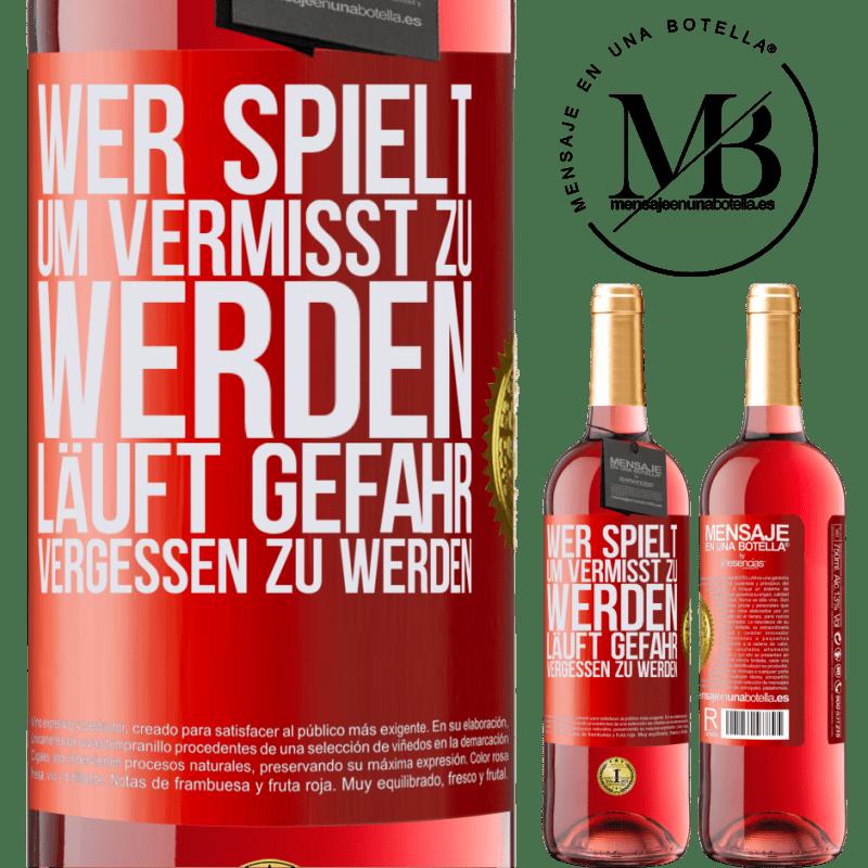 24,95 € Kostenloser Versand | Roséwein ROSÉ Ausgabe Wer spielt, um vermisst zu werden, läuft Gefahr, vergessen zu werden Rote Markierung. Anpassbares Etikett Junger Wein Ernte 2020 Tempranillo