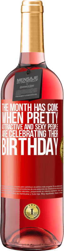 24,95 € Free Shipping | Rosé Wine ROSÉ Edition The month has come, where pretty, attractive and sexy people are celebrating their birthday Red Label. Customizable label Young wine Harvest 2020 Tempranillo
