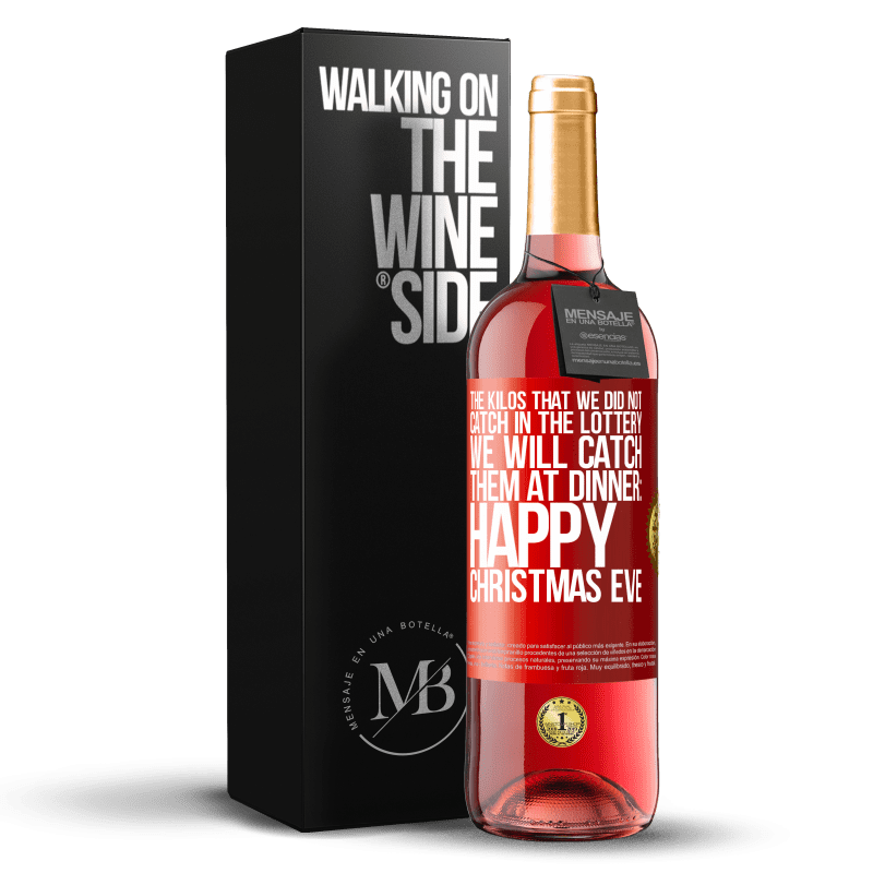 24,95 € Free Shipping | Rosé Wine ROSÉ Edition The kilos that we did not catch in the lottery, we will catch them at dinner: Happy Christmas Eve Red Label. Customizable label Young wine Harvest 2020 Tempranillo
