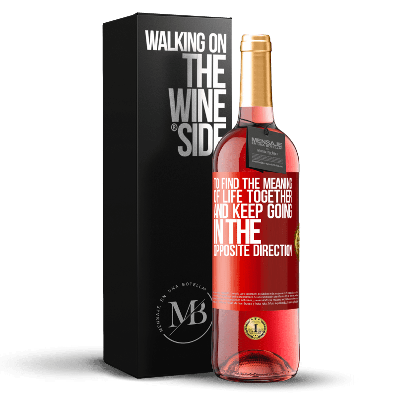 24,95 € Free Shipping | Rosé Wine ROSÉ Edition To find the meaning of life together and keep going in the opposite direction Red Label. Customizable label Young wine Harvest 2020 Tempranillo