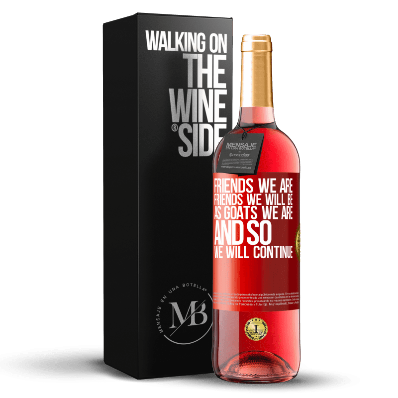 24,95 € Free Shipping | Rosé Wine ROSÉ Edition Friends we are, friends we will be, as goats we are and so we will continue Red Label. Customizable label Young wine Harvest 2020 Tempranillo