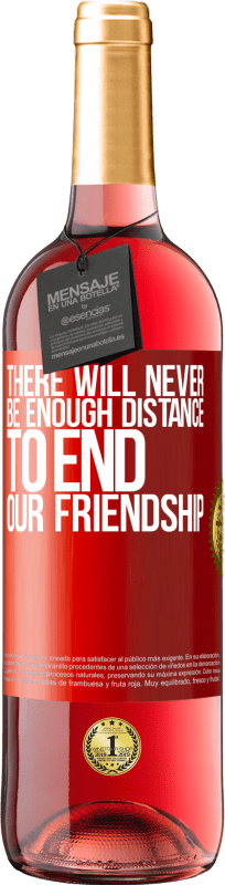 24,95 € Free Shipping   Rosé Wine ROSÉ Edition There will never be enough distance to end our friendship Red Label. Customizable label Young wine Harvest 2020 Tempranillo