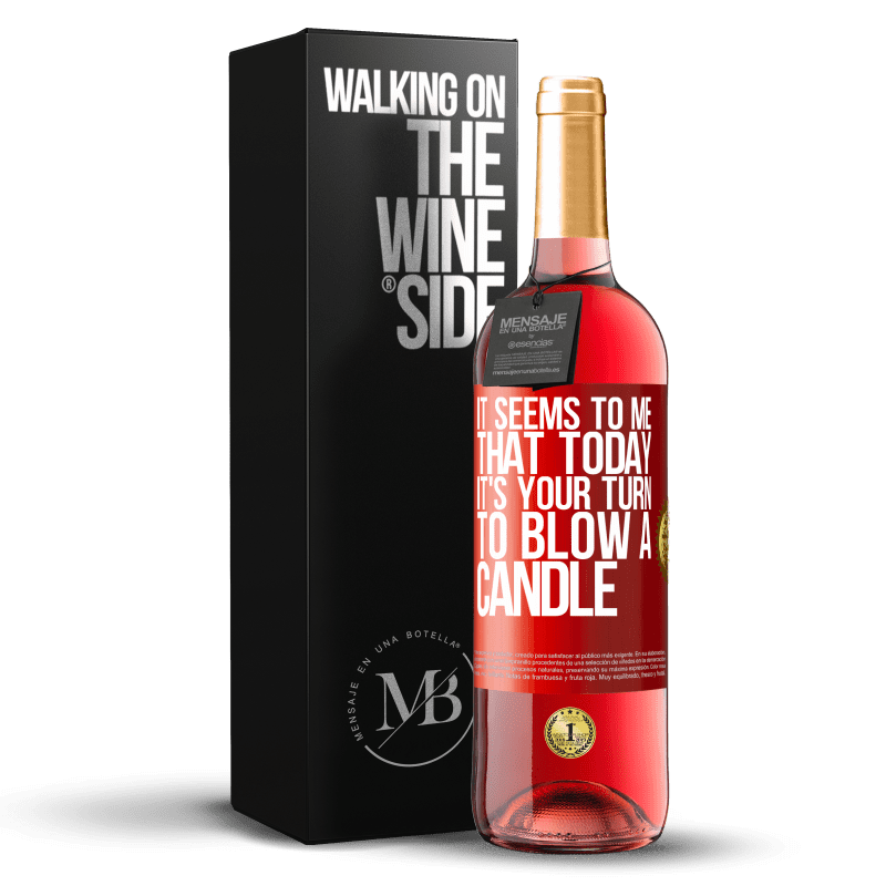 24,95 € Free Shipping   Rosé Wine ROSÉ Edition It seems to me that today, it's your turn to blow a candle Red Label. Customizable label Young wine Harvest 2020 Tempranillo