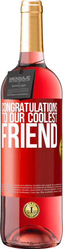 24,95 € Free Shipping   Rosé Wine ROSÉ Edition Congratulations to our coolest friend Red Label. Customizable label Young wine Harvest 2020 Tempranillo