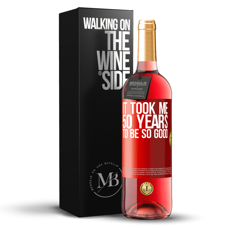 24,95 € Free Shipping | Rosé Wine ROSÉ Edition It took me 50 years to be so good Red Label. Customizable label Young wine Harvest 2020 Tempranillo