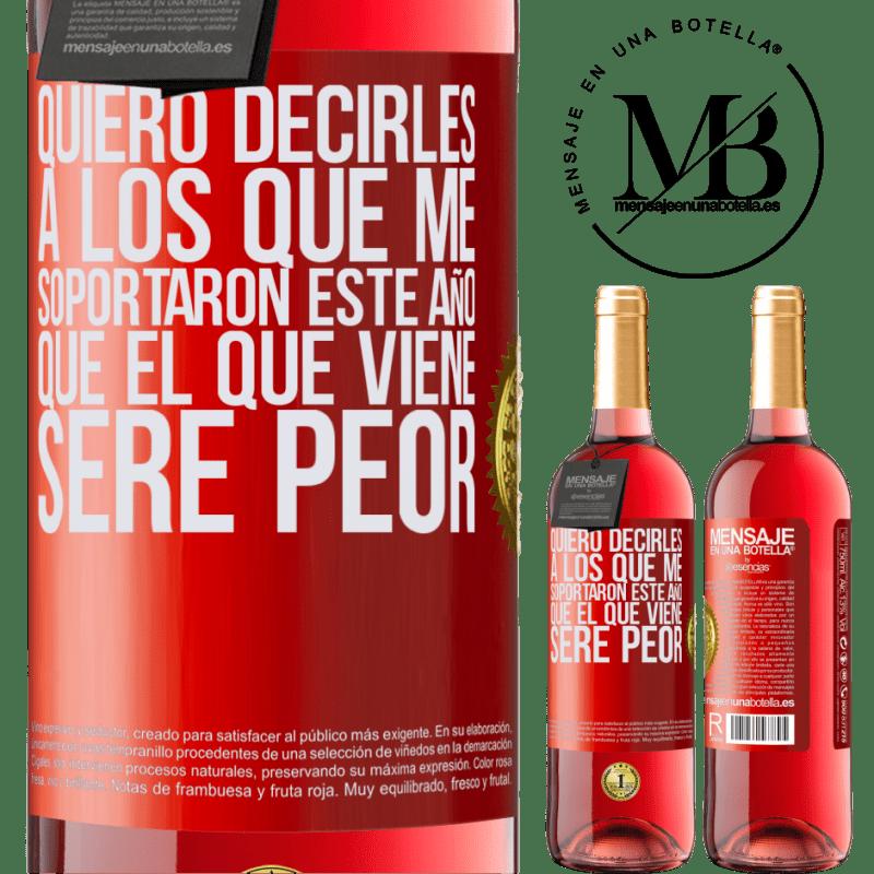 24,95 € Envoi gratuit | Vin rosé Édition ROSÉ Je veux dire à ceux qui m'ont soutenu cette année, que l'année prochaine je serai pire Étiquette Rouge. Étiquette personnalisable Vin jeune Récolte 2020 Tempranillo