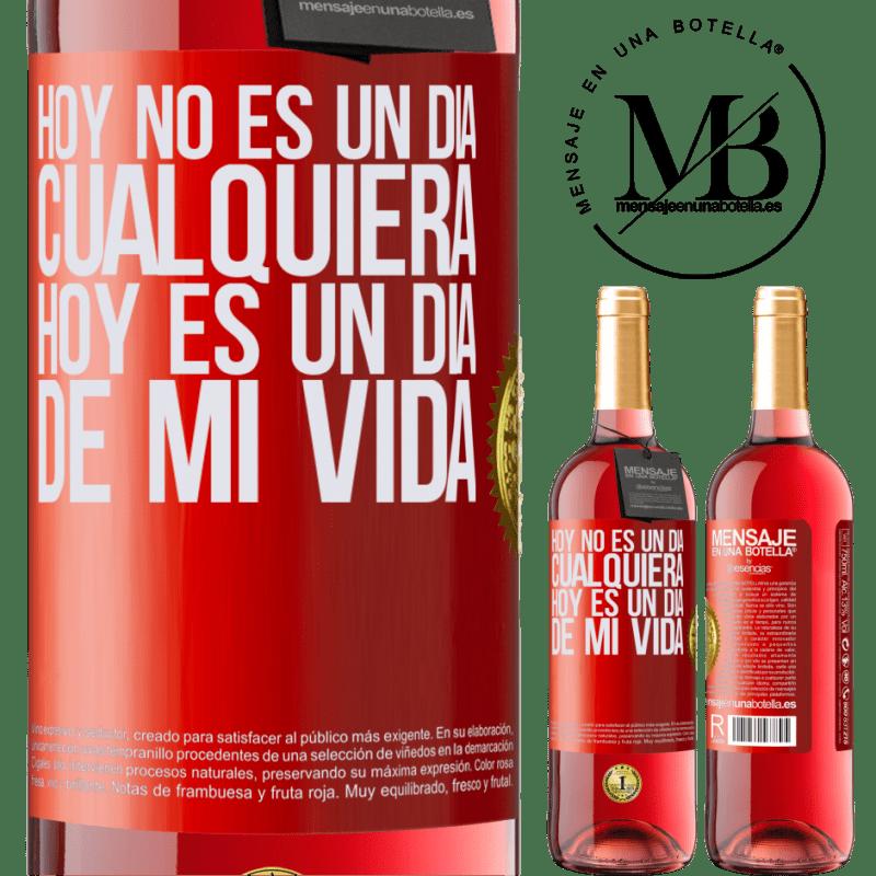 24,95 € Envoi gratuit | Vin rosé Édition ROSÉ Aujourd'hui n'est pas n'importe quel jour, aujourd'hui est un jour de ma vie Étiquette Rouge. Étiquette personnalisable Vin jeune Récolte 2020 Tempranillo