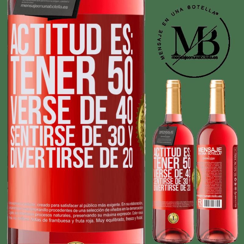 24,95 € Envoi gratuit   Vin rosé Édition ROSÉ L'attitude est: avoir 50 ans, avoir 40 ans, se sentir 30 et s'amuser 20 Étiquette Rouge. Étiquette personnalisable Vin jeune Récolte 2020 Tempranillo