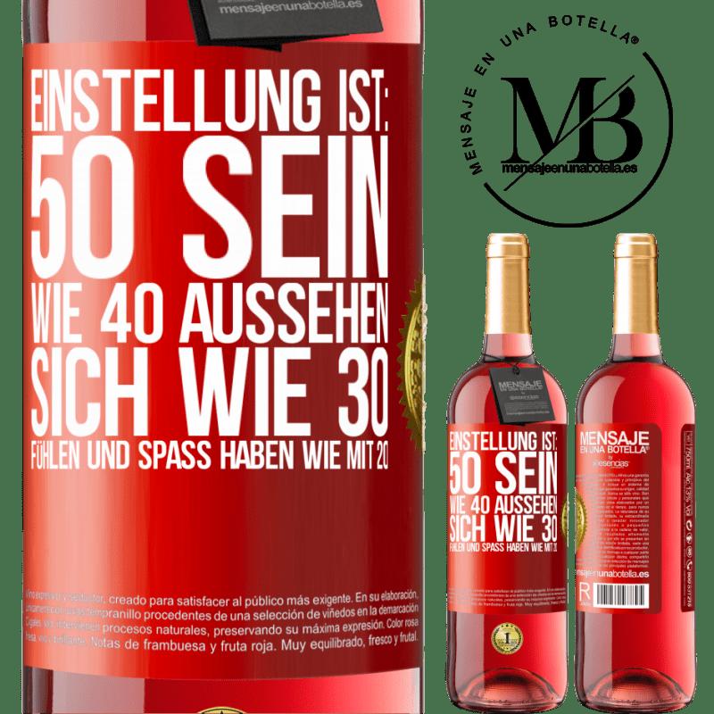 24,95 € Kostenloser Versand | Roséwein ROSÉ Ausgabe Einstellung ist: 50 sein, 40 aussehen, 30 fühlen und Spaß haben 20 Rote Markierung. Anpassbares Etikett Junger Wein Ernte 2020 Tempranillo