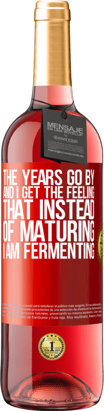 24,95 € Free Shipping | Rosé Wine ROSÉ Edition The years go by and I get the feeling that instead of maturing, I am fermenting Red Label. Customizable label Young wine Harvest 2020 Tempranillo