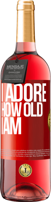 24,95 € Free Shipping   Rosé Wine ROSÉ Edition I adore how old I am Red Label. Customizable label Young wine Harvest 2020 Tempranillo