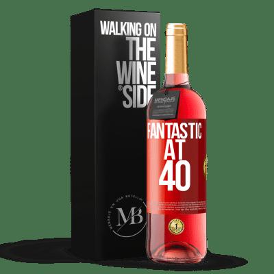 «Fantastic at 40» ROSÉ Edition
