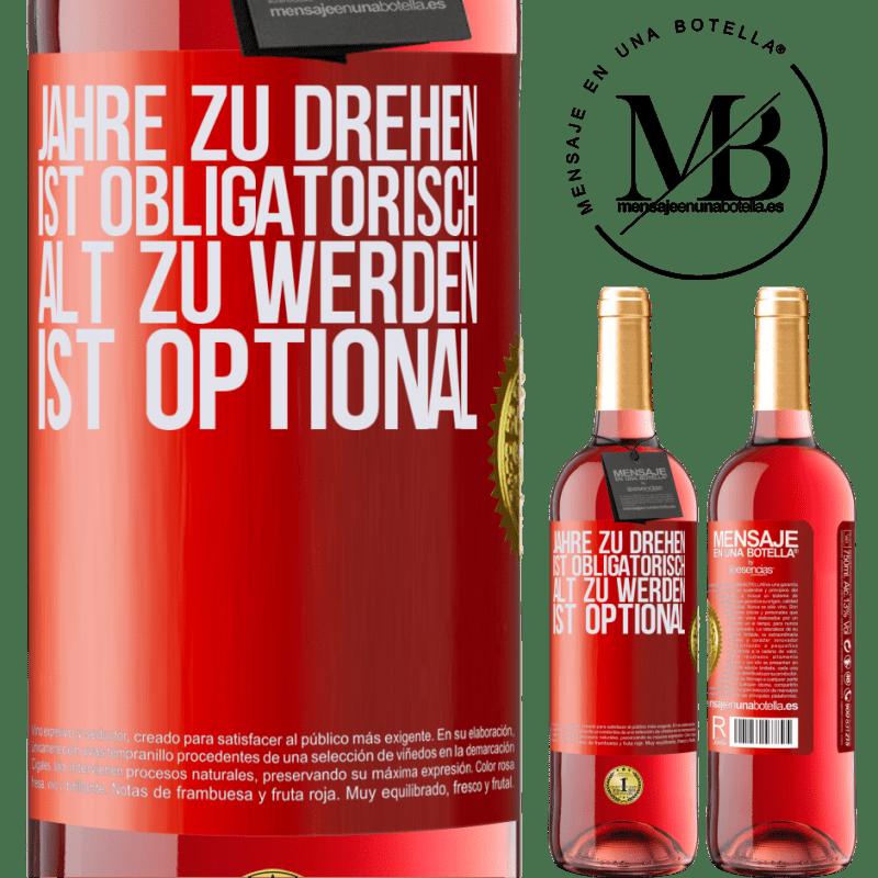 24,95 € Kostenloser Versand | Roséwein ROSÉ Ausgabe Jahre zu drehen ist obligatorisch, alt zu werden ist optional Rote Markierung. Anpassbares Etikett Junger Wein Ernte 2020 Tempranillo