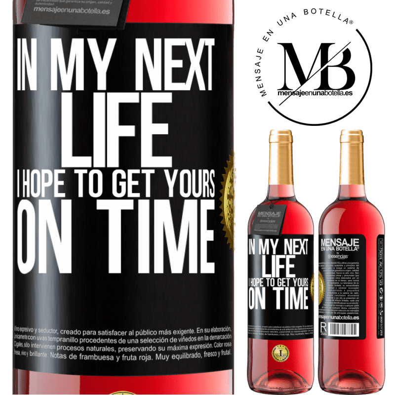 24,95 € Free Shipping   Rosé Wine ROSÉ Edition In my next life, I hope to get yours on time Black Label. Customizable label Young wine Harvest 2020 Tempranillo