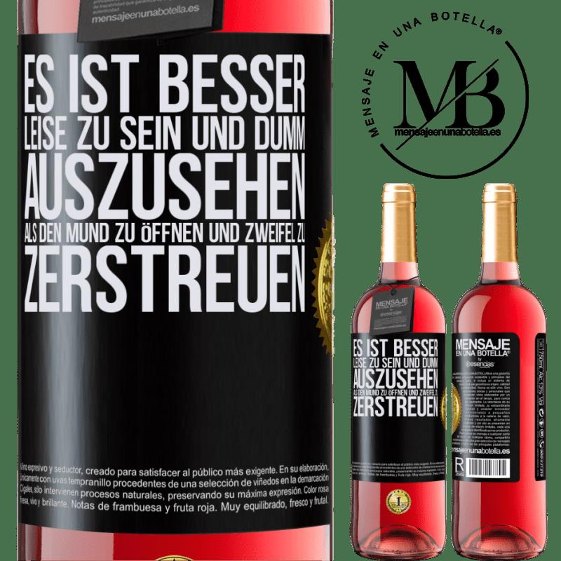 24,95 € Kostenloser Versand | Roséwein ROSÉ Ausgabe Es ist besser, leise zu sein und dumm auszusehen, als den Mund zu öffnen und Zweifel zu zerstreuen Schwarzes Etikett. Anpassbares Etikett Junger Wein Ernte 2020 Tempranillo