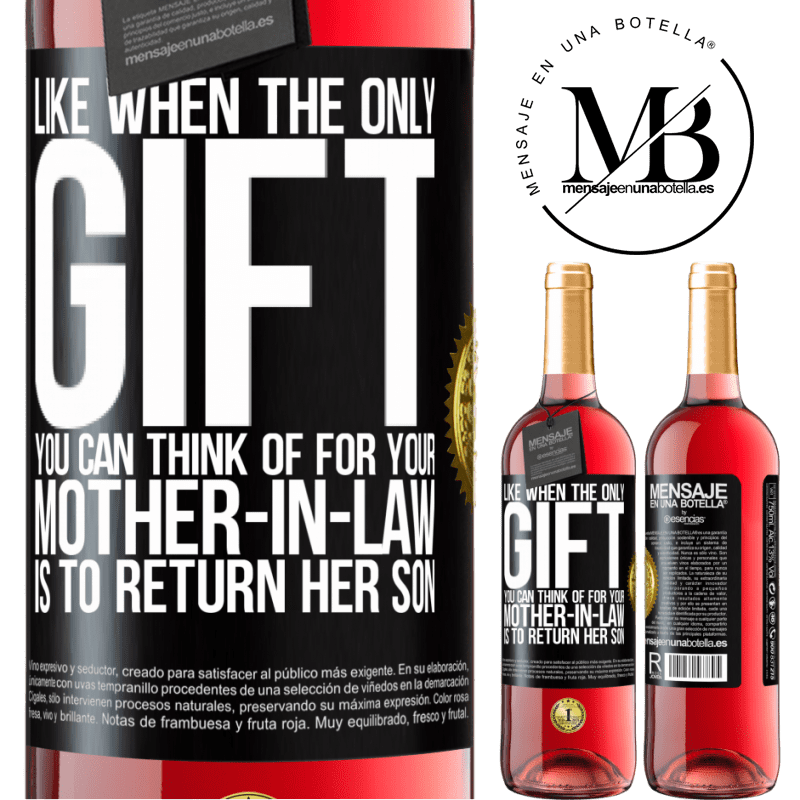 24,95 € Free Shipping   Rosé Wine ROSÉ Edition Like when the only gift you can think of for your mother-in-law is to return her son Black Label. Customizable label Young wine Harvest 2020 Tempranillo