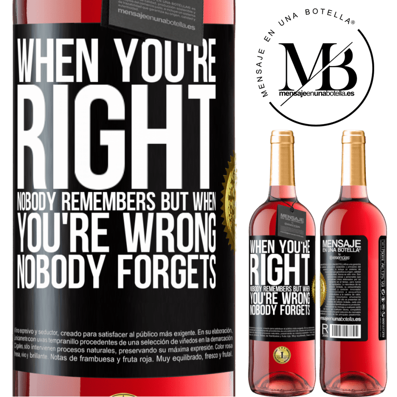 24,95 € Free Shipping   Rosé Wine ROSÉ Edition When you're right, nobody remembers, but when you're wrong, nobody forgets Black Label. Customizable label Young wine Harvest 2020 Tempranillo