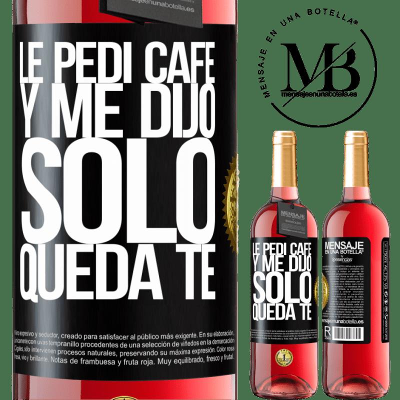 24,95 € Free Shipping | Rosé Wine ROSÉ Edition Le pedí café y me dijo: Sólo queda té Black Label. Customizable label Young wine Harvest 2020 Tempranillo