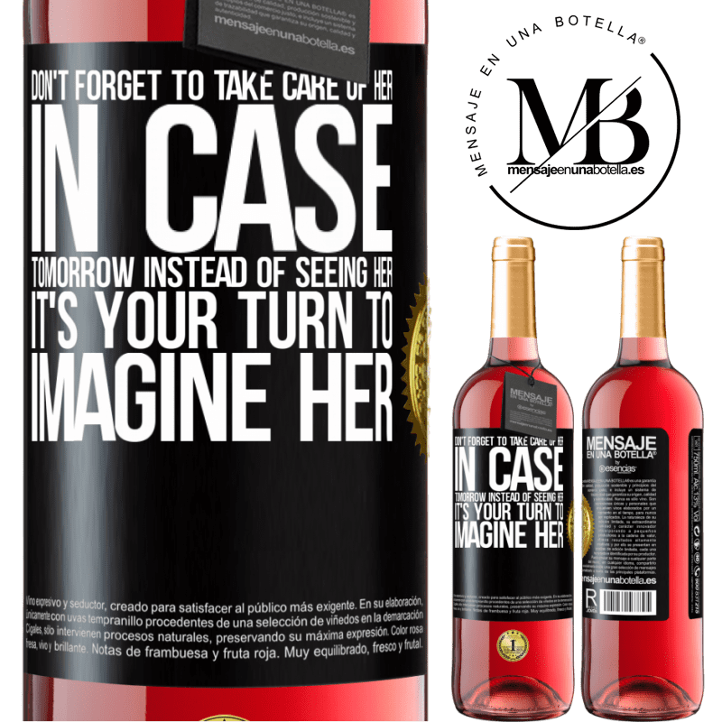 24,95 € Free Shipping   Rosé Wine ROSÉ Edition Don't forget to take care of her, in case tomorrow instead of seeing her, it's your turn to imagine her Black Label. Customizable label Young wine Harvest 2020 Tempranillo
