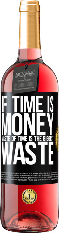 24,95 € Free Shipping | Rosé Wine ROSÉ Edition If time is money, waste of time is the biggest waste Black Label. Customizable label Young wine Harvest 2020 Tempranillo