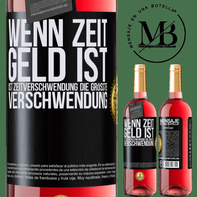 24,95 € Kostenloser Versand | Roséwein ROSÉ Ausgabe Wenn Zeit Geld ist, ist Zeitverschwendung die größte Verschwendung Schwarzes Etikett. Anpassbares Etikett Junger Wein Ernte 2020 Tempranillo